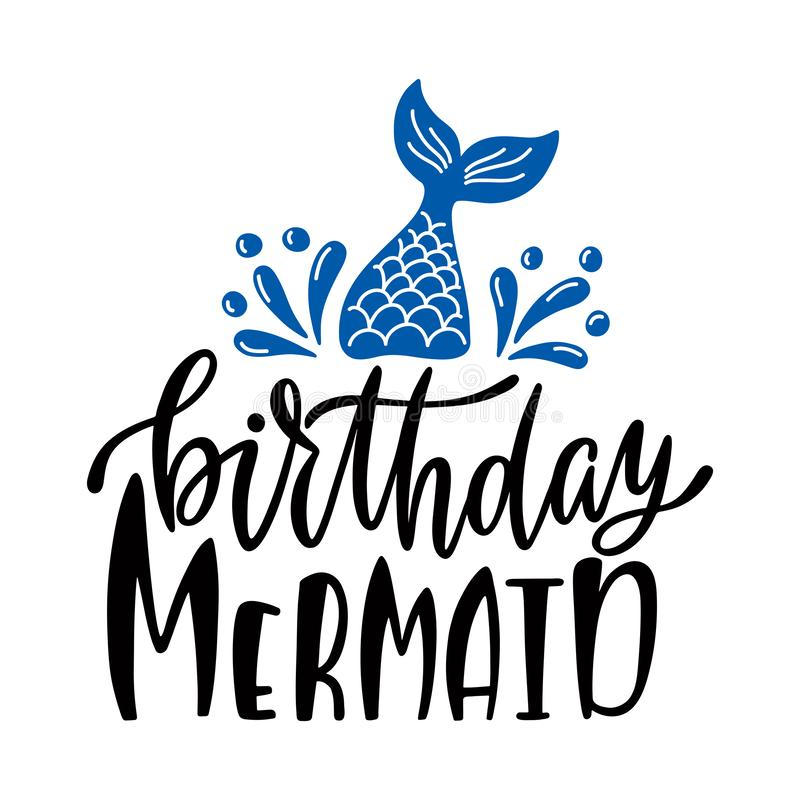 Birthday mermaid. Inspirational quote for baby girl. Modern calligraphy phrase with hand drawn mermaid`s tail stock illustration