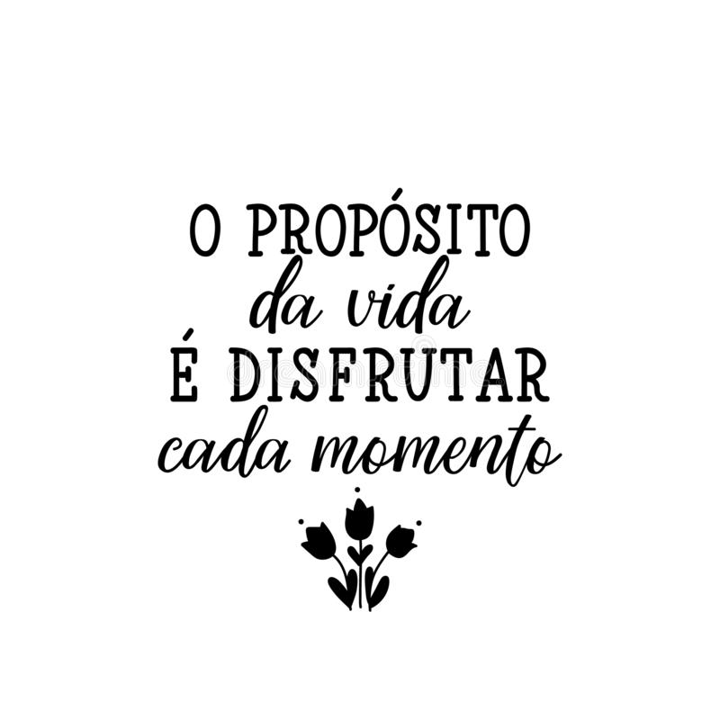 The purpose of life to enjoy every moment in Portuguese. Ink illustration with hand-drawn lettering stock illustration