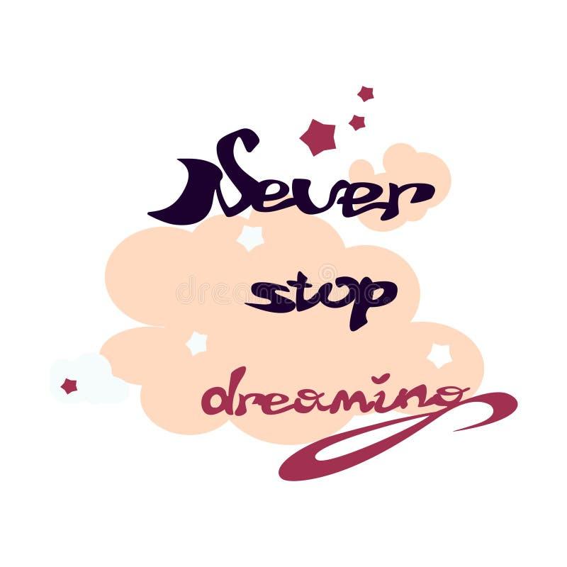 Qoute di motivazione Non smetta mai di sognare Iscrizione disegnata a mano di una frase Testo di calligrafia illustrazione vettoriale