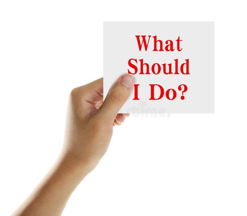 ¿Qué debo hacer? imagenes de archivo