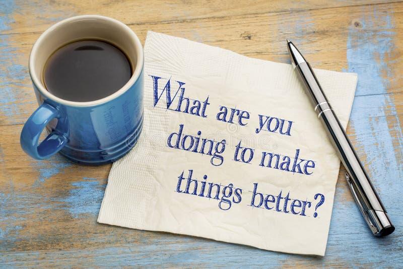 ¿Qué usted está haciendo para hacer las cosas mejor? imagenes de archivo