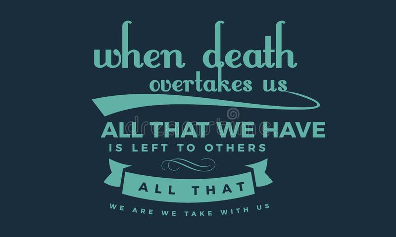 Quand la mort nous rattrape ; tout ce que nous avons est laissé à d'autres illustration de vecteur