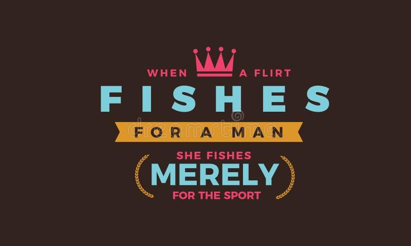 Quand un flirt pêche pour un homme, elle pêche simplement pour le sport illustration de vecteur
