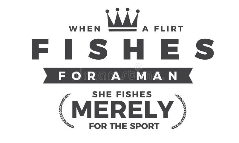 Quand un flirt pêche pour un homme, elle pêche simplement pour le sport illustration stock