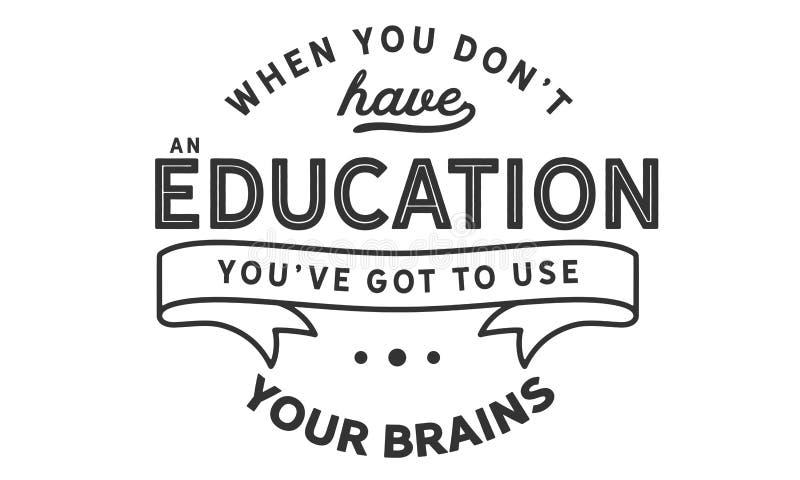 Quand vous mettez le ` t ayez une éducation, que vous le ` VE a obtenu d'employer vos cerveaux illustration stock