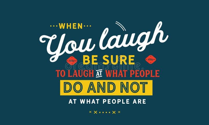Quand vous riez, soyez sûr de rire quelles personnes font et pas à ce que les gens sont illustration stock