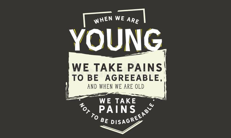 Quando siamo giovani prendiamo i dolori per essere gradevoli illustrazione di stock