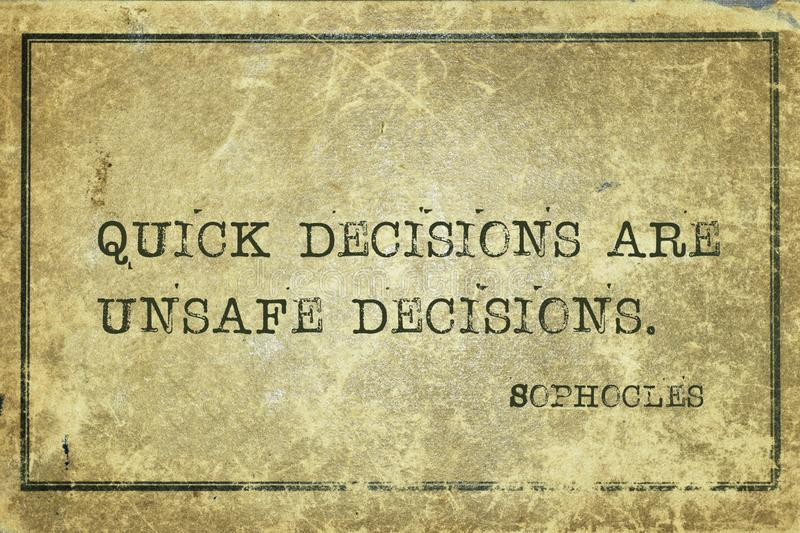Quick decisions Sophocles. Quick decisions are unsafe decisions - ancient Greek philosopher Sophocles quote printed on grunge vintage cardboard royalty free illustration