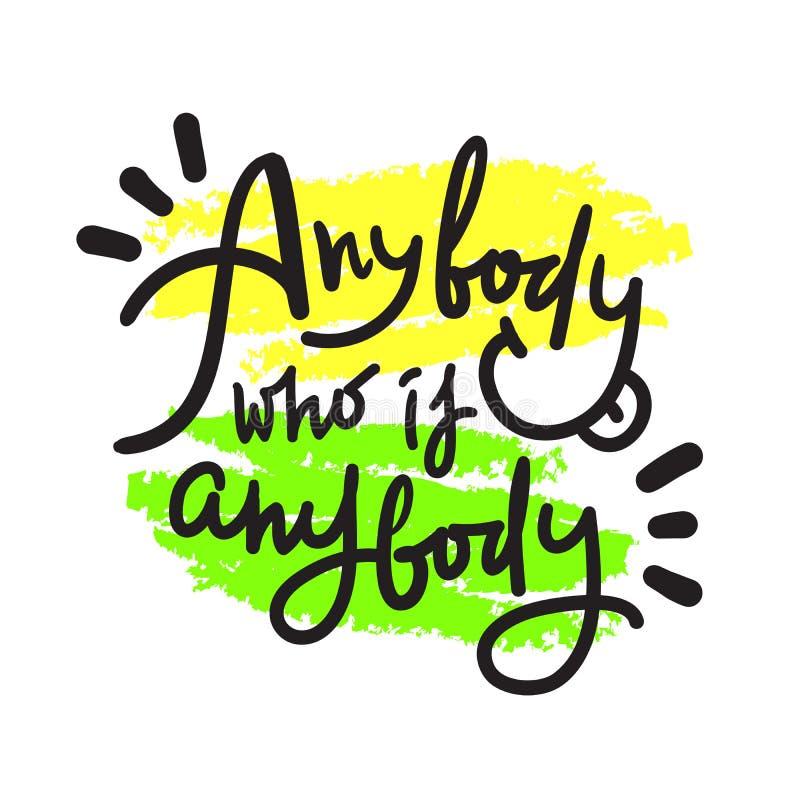Quiconque qui est quiconque - inspirer la citation de motivation Lettrage tir? par la main Argot de la jeunesse illustration libre de droits