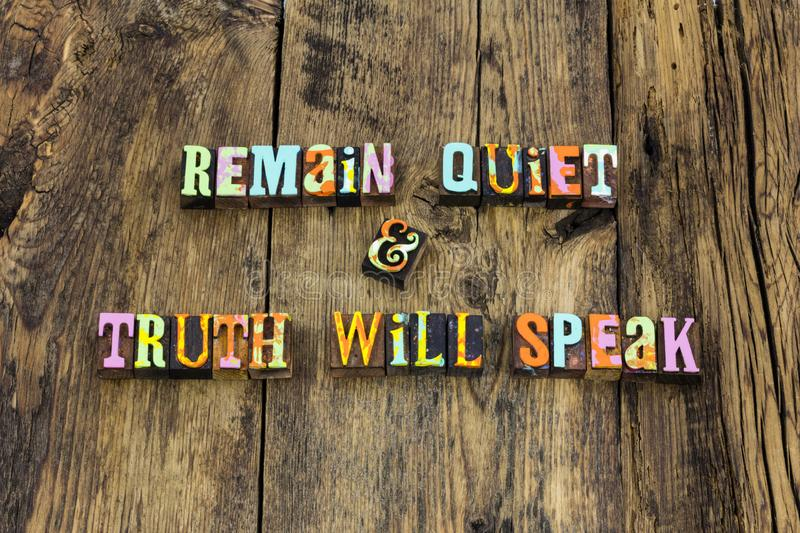Quiet silent truth speak learn typography type. Quiet silent truth speak learn letterpress typography remain listen listening learn learning leader leadership stock photography