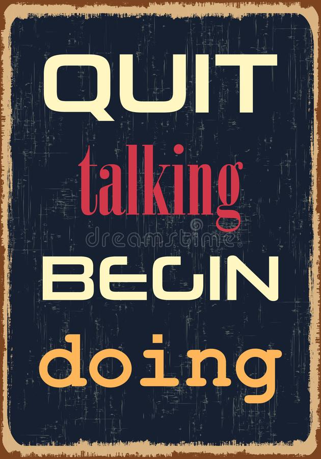 Quit talking Begin doing. Motivational quote. Vector typography poster with grunge effect royalty free illustration