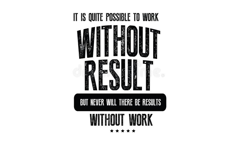 It is quite possible to work without results. But never will there be results without work quote illustration vector illustration