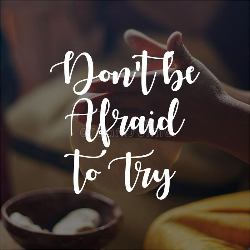 Quote. Don`t be afraid to try. Inspirational and motivational quotes and sayings about life, royalty free stock photos