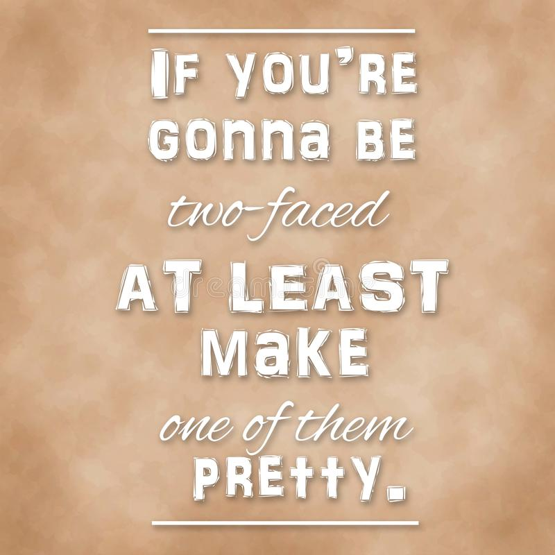 quote if you re gonna be two faced least make one them pretty inspirational meme retro looking style 46099467 quote if you're gonna be two faced at least make one of them