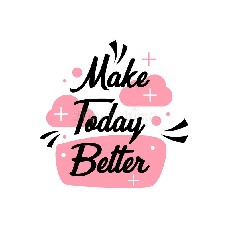 Quote about life that inspire and motivate with typography lettering. Make today better vector illustration