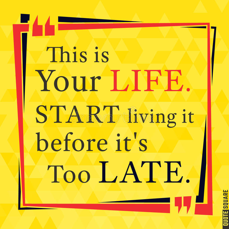 Quote49. Quote Motivational Square. Inspirational Quote. Text Speech Bubble. This is your life. Start living it before it is too late. Vector illustration royalty free illustration