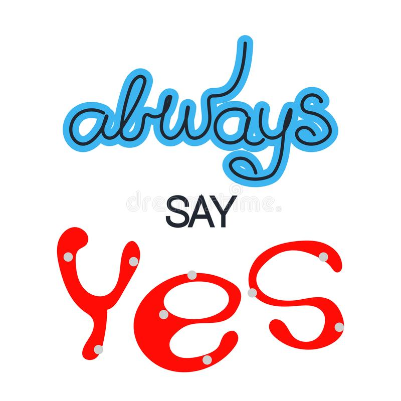 Quote Always say Yes. Trendy lettering. White background. vector illustration