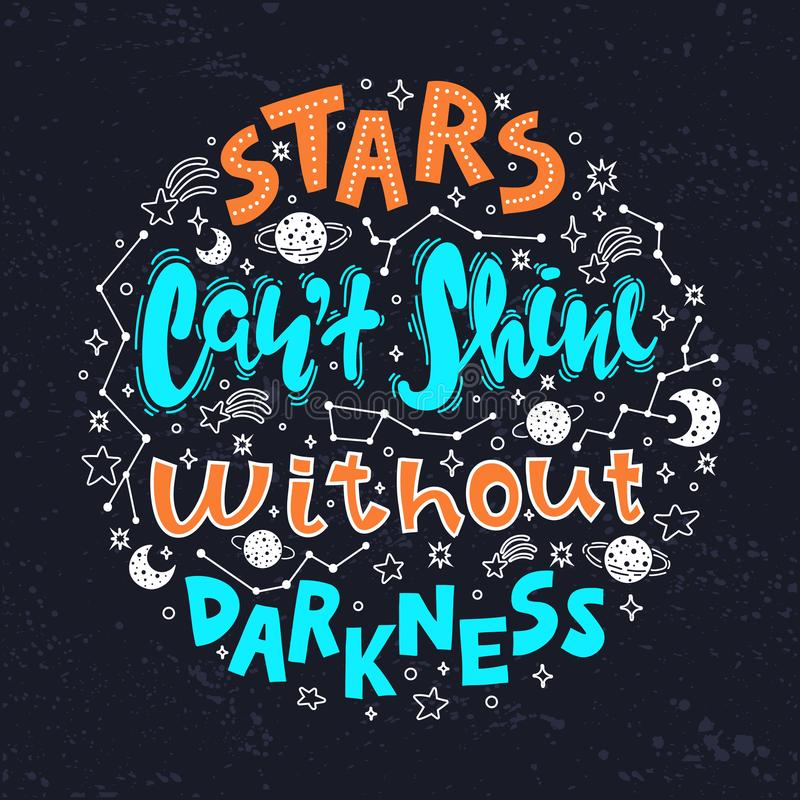 Quote - stars can`t shine without darkness. Conceptual art vector illustration of lettering phrase. Motivational poster. Quote - stars can`t shine without royalty free illustration