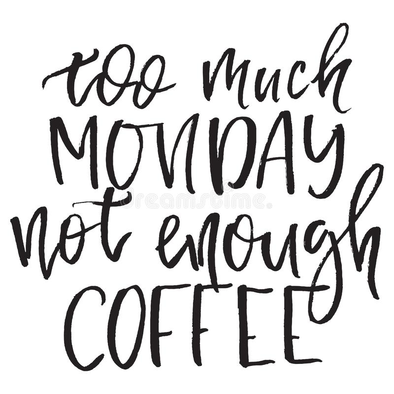 Download Quote Too Much Monday Not Enough Coffee Hand Drawn Typography Poster For Greeting