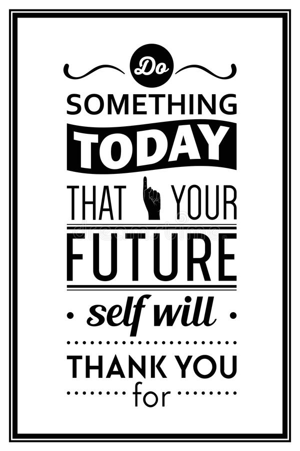 Do Something Today That Your Future Self Will Thank You For   Quote  Typographical Background. Vector EPS8 Illustration.
