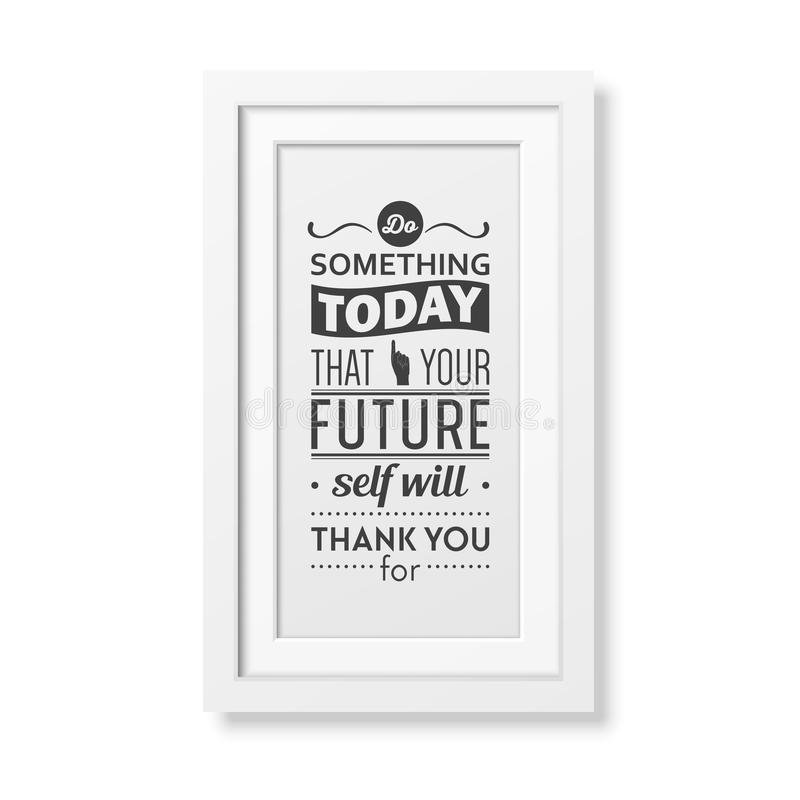 Do Something Today That Your Future Self Will Thank You For   Quote  Typographical Background In The Realistic Square White Frame Isolated On  White ...