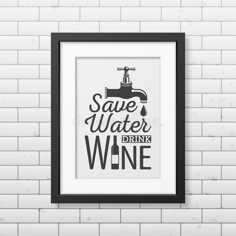 Quote typographical Background in the realistic. Save water, drink wine - Quote typographical Background in realistic square black frame on the brick wall stock illustration