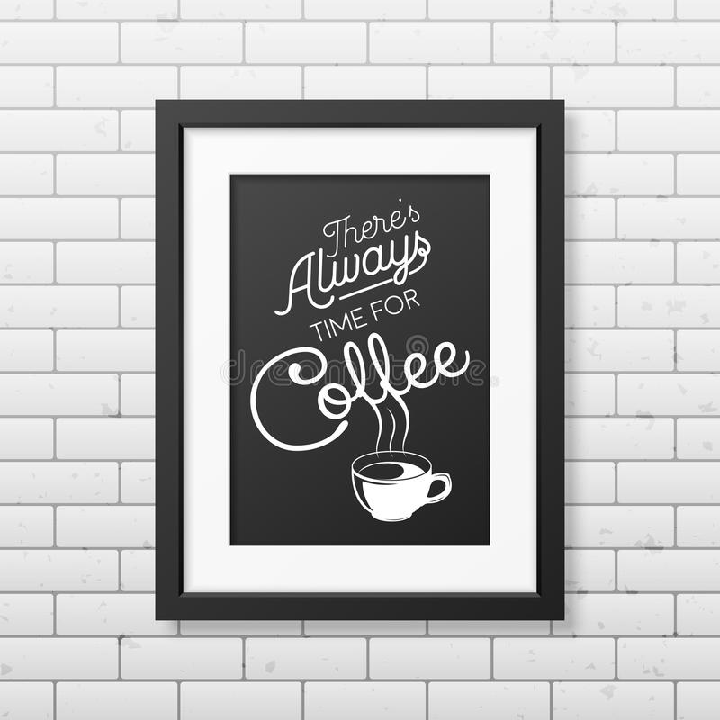 Quote typographical Background in realistic square. There is always time for coffee - Quote typographical Background in realistic square black frame on the brick royalty free illustration