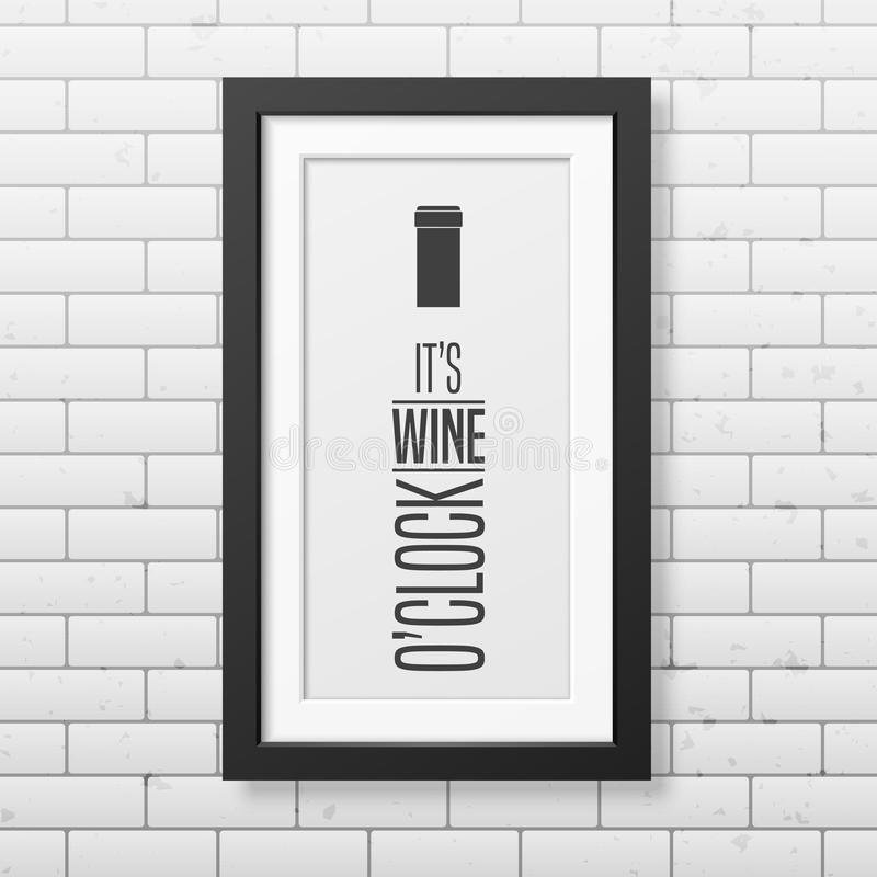Quote typographical Background in the realistic. It is wine o clock - Quote typographical Background in realistic square black frame on the brick wall background stock illustration