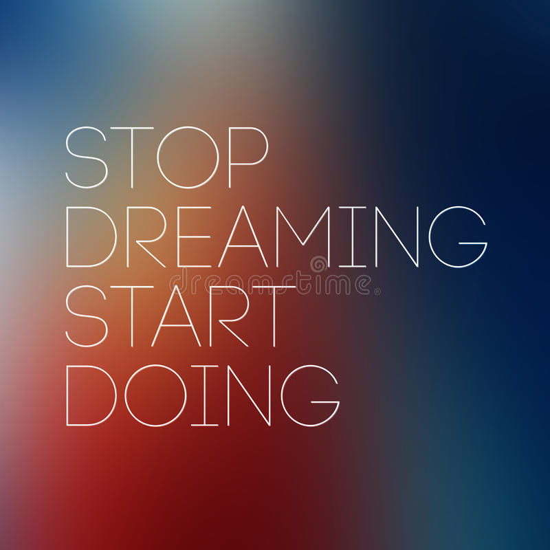Quote Typographical Postr,Stop Dreaming Start Doing.  vector illustration