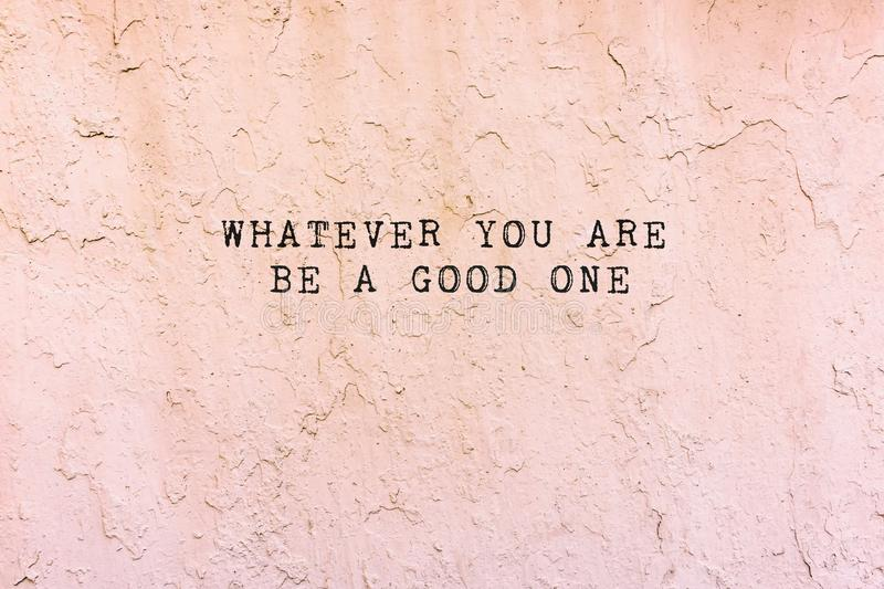 Quote - Whatever you do be a good one. Life inspirational and motivational quote - Whatever you do be a good one. Blurry background royalty free stock photo