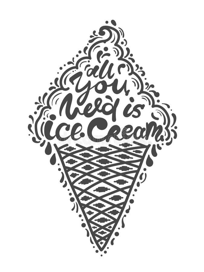 Quotes all you need is ice cream. Vector illustration of lettering phrase. Calligraphy motivational poster. vector illustration