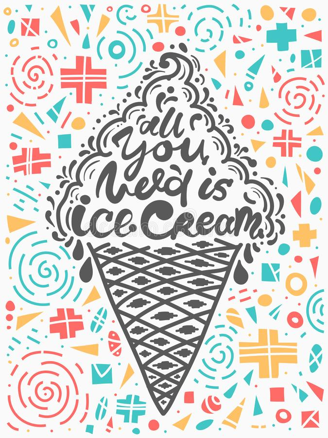 Quotes all you need is ice cream. Vector illustration of lettering phrase. Calligraphy motivational poster. Sketch stock illustration