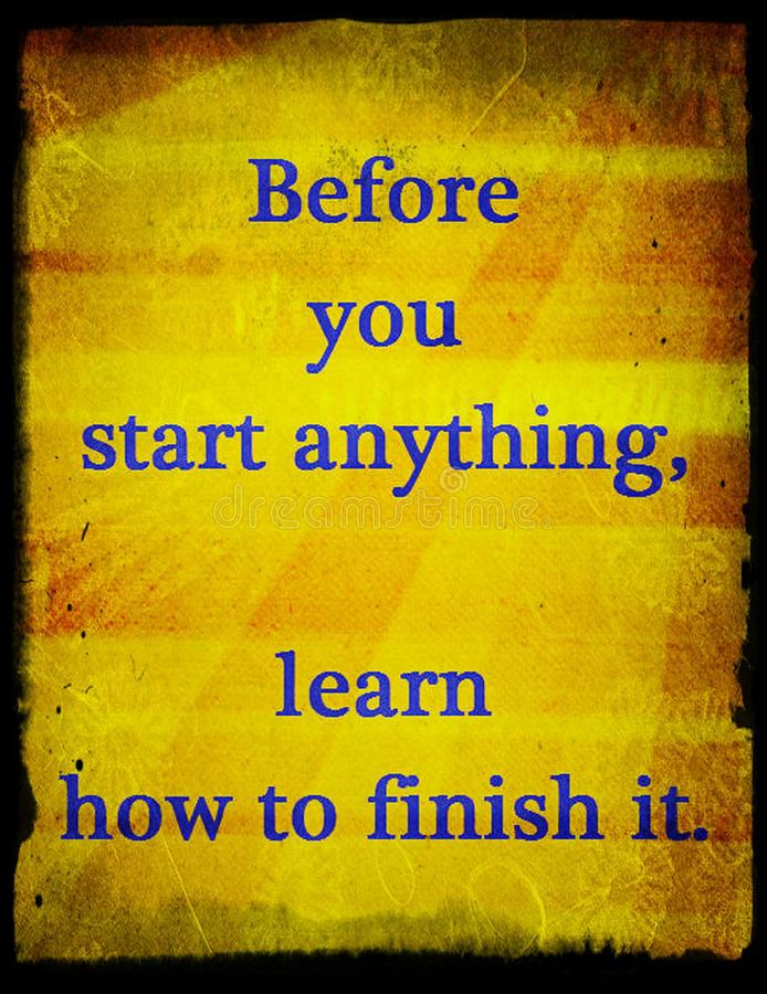 Quotes about life: Before you start anything, learn how to finish it. royalty free illustration