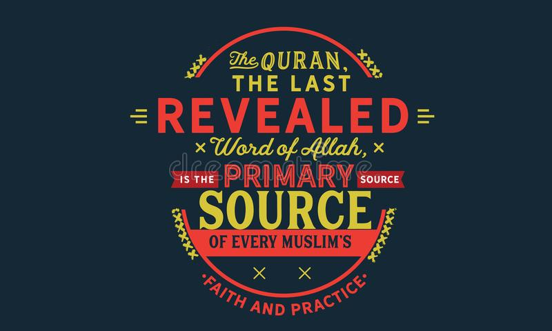 The Quran, the last revealed word of Allah. Is the primary source of every Muslim`s faith and practice quote vector royalty free illustration