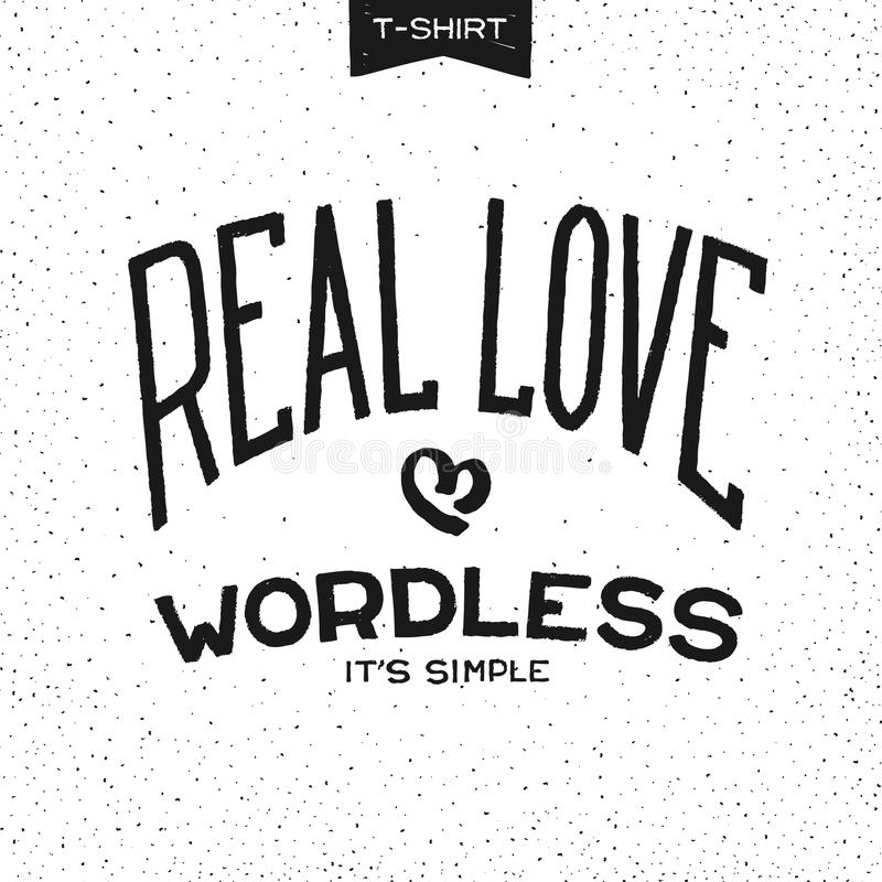 REAL LOVE WORDLESS. Grunge print design for T-Shirt with slogan - REAL LOVE WORDLESS. Vector illustration royalty free illustration