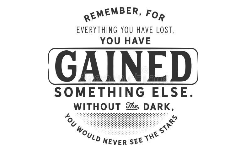Recorde, porque tudo que você perdeu, você ganharam algo mais sem a obscuridade ilustração stock