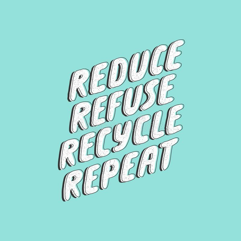 Reduce refuse recycle repeat. Lettering ecology quote. Vector hand drawn typography phrase. Save the planet, zero waste royalty free illustration
