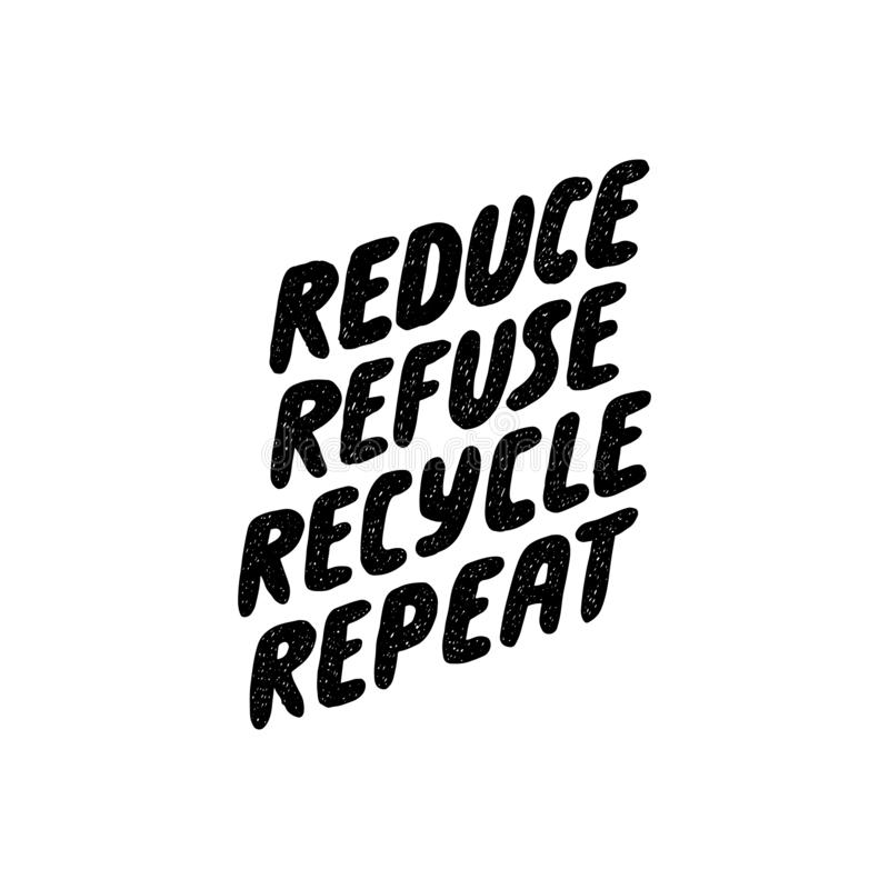 Reduce refuse recycle repeat. Lettering ecology quote. Vector hand drawn typography phrase. Save the planet, zero waste stock illustration