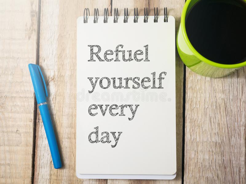 Refuel Yourself Everyday, Motivational Words Quotes Concept. Refuel Yourself Everyday, business motivational inspirational quotes, words typography top view royalty free stock photography