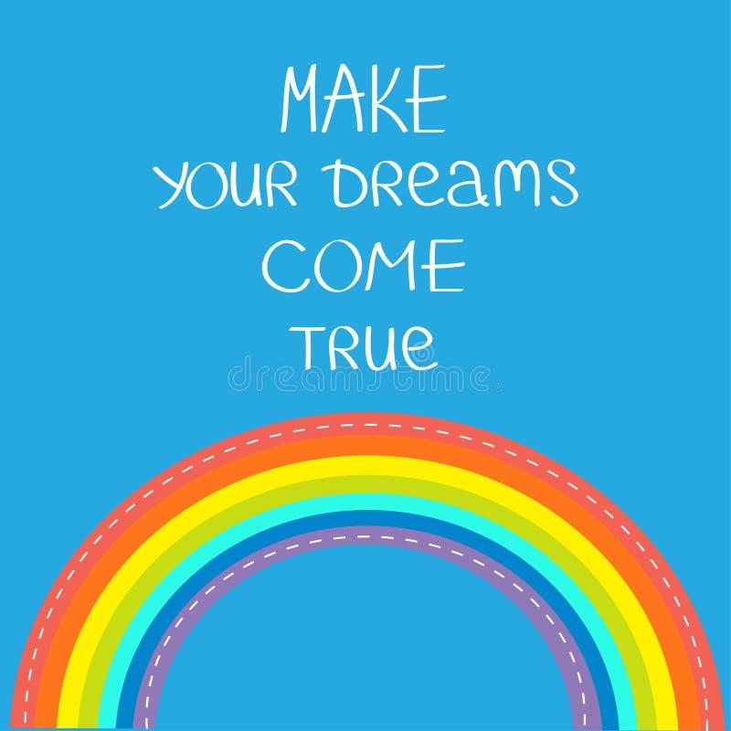 Regenboog in de hemel Maak uw dromen waar komen Kalligrafische de inspiratieuitdrukking van de citaatmotivatie Het van letters vo royalty-vrije illustratie