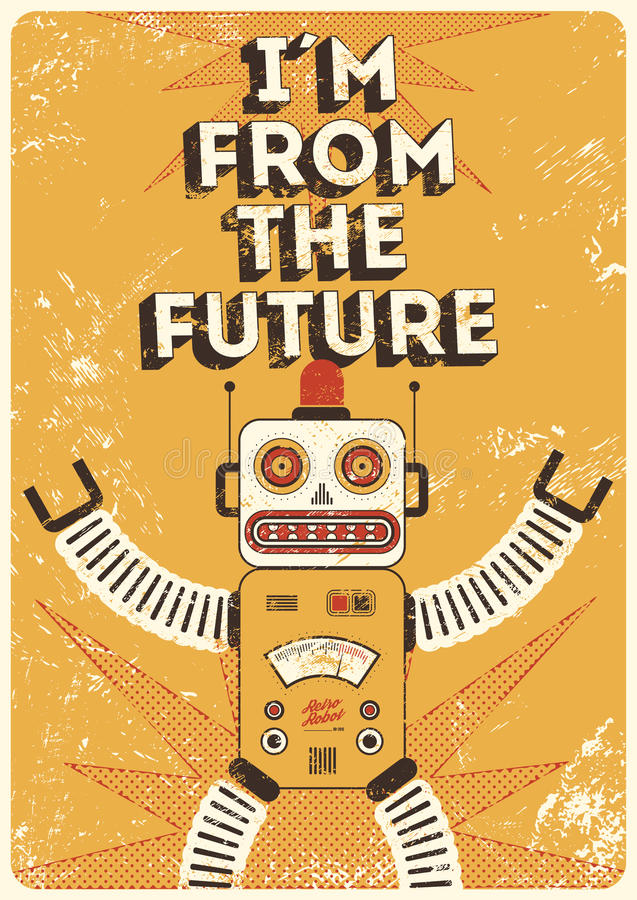 Retro robot. Vintage poster in grunge style I am from the future. Vector illustration. vector illustration