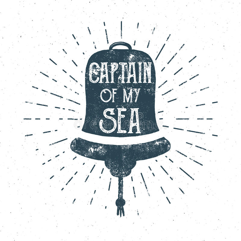 Retro ship bell tee design. Vintage sea label. Nautical emblem with inspiration quote typography. Captain of my vector illustration
