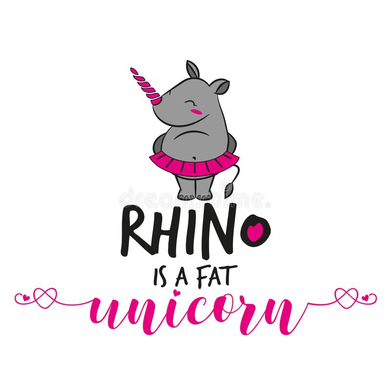 Rhino is a fat unicorn. ` funny vector text quotes and drawing. Lettering poster or t shirt textile graphic design. / Cute fat girl rhinoceros character royalty free illustration