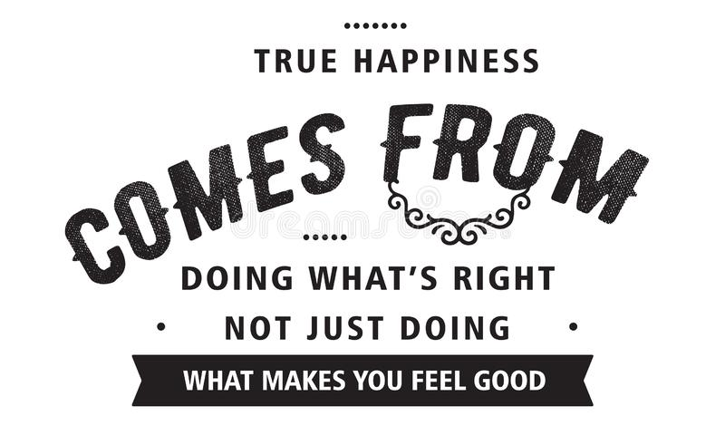 Riktig lycka kommer från att göra vad är höger göra inte precis vad gör dig att känna sig bra vektor illustrationer
