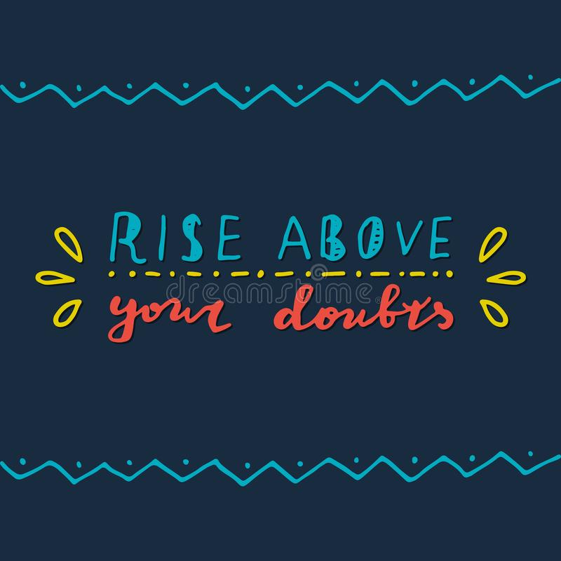 Rise above your doubts. vector illustration