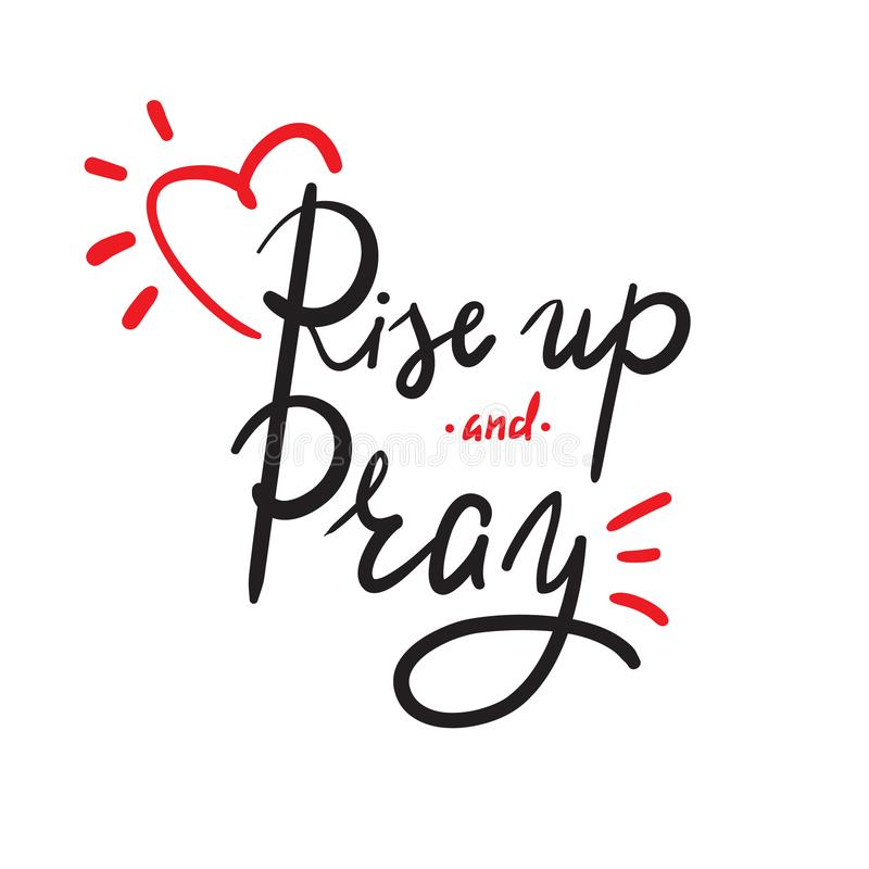Rise up and Pray - religion inspire and motivational quote. Hand drawn beautiful lettering. Print for inspirational poster, royalty free illustration