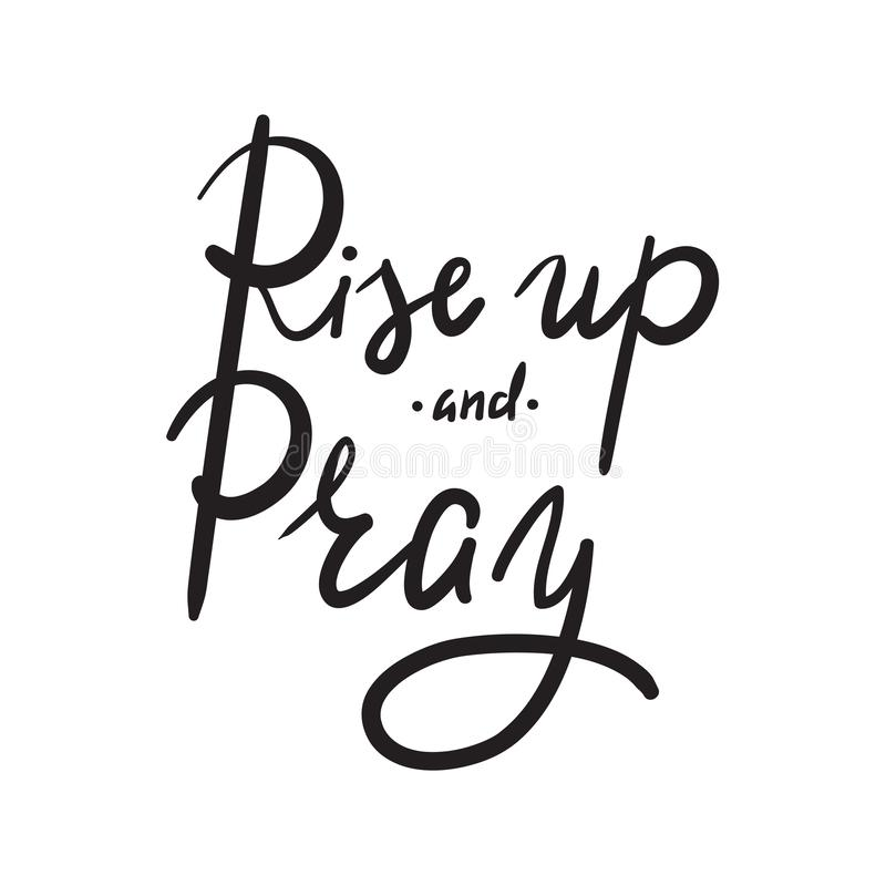 Rise up and Pray - religion inspire and motivational quote. Hand drawn beautiful lettering. stock illustration