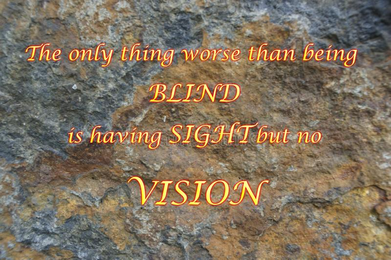 Blind, Sight and Vision. Rock face with quote stating: The only thing worse than being blind is having sight but no VISION stock illustration