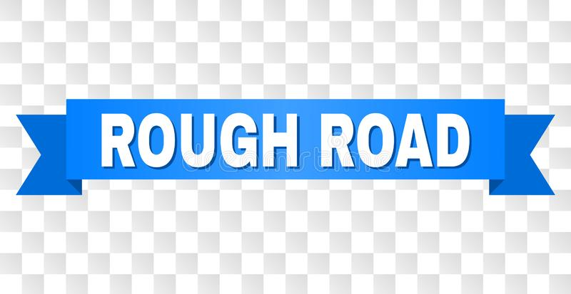 Blue Stripe with ROUGH ROAD Caption. ROUGH ROAD text on a ribbon. Designed with white caption and blue tape. Vector banner with ROUGH ROAD tag on a transparent vector illustration