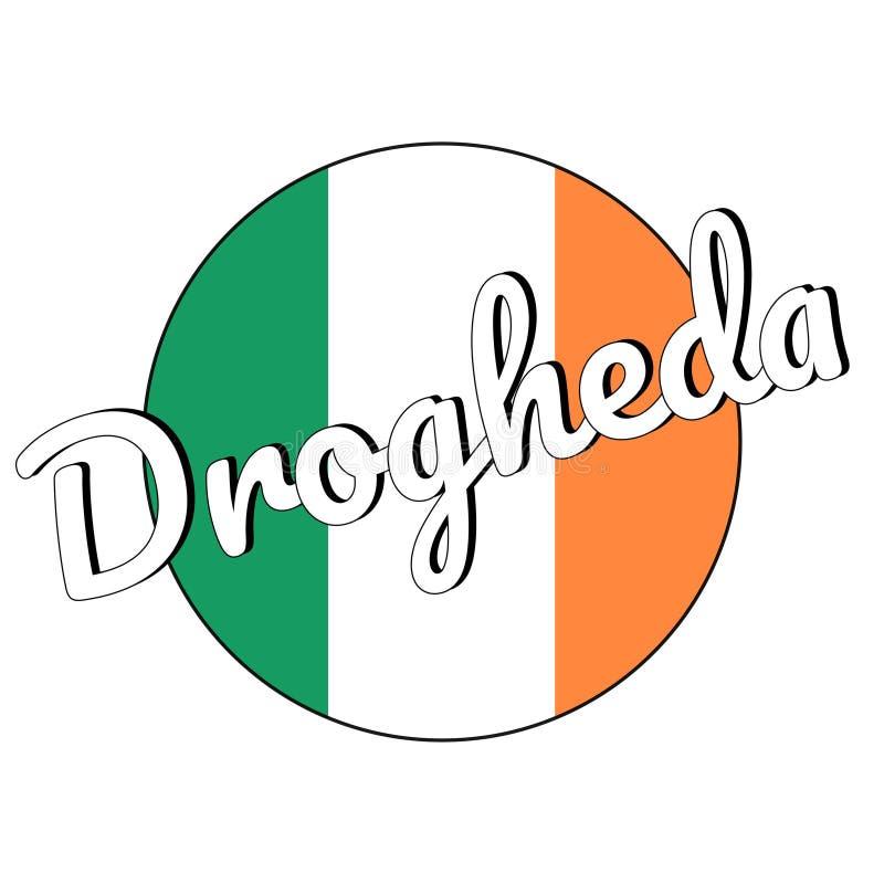 Round guzika ikona flaga państowowa Irlandia z zielenią, bielem i pomarańcze, barwi i inskrypcja miasta imię Drogheda zdjęcie stock